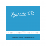 Episode 133 is about getting a break in the kitchen